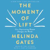 The Moment of Lift: How Empowering Women Changes the World Audiobook, by Melinda Gates