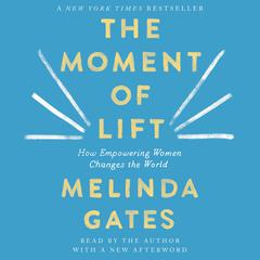 The Moment of Lift: How Empowering Women Changes the World Audiobook, by Author Info Added Soon