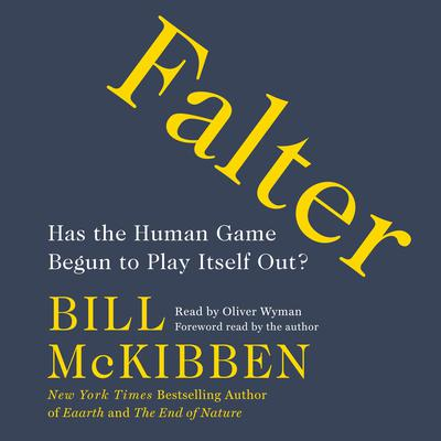 Falter: Has the Human Game Begun to Play Itself Out? Audiobook, by Bill McKibben