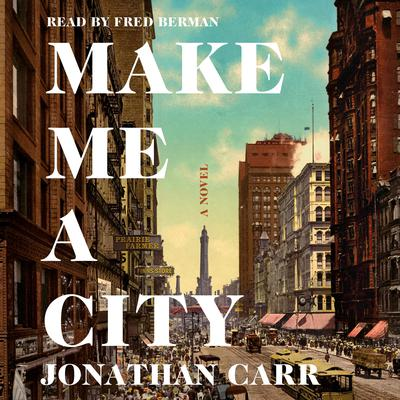 Make Me a City: A Novel Audiobook, by Jonathan Carr