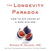 The Longevity Paradox: How to Die Young at a Ripe Old Age Audiobook, by Steven R. Gundry, Steven R. Gundry, M.D.