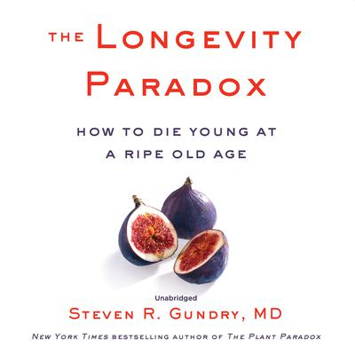 The Longevity Paradox: How to Die Young at a Ripe Old Age Audiobook, by Steven R. Gundry