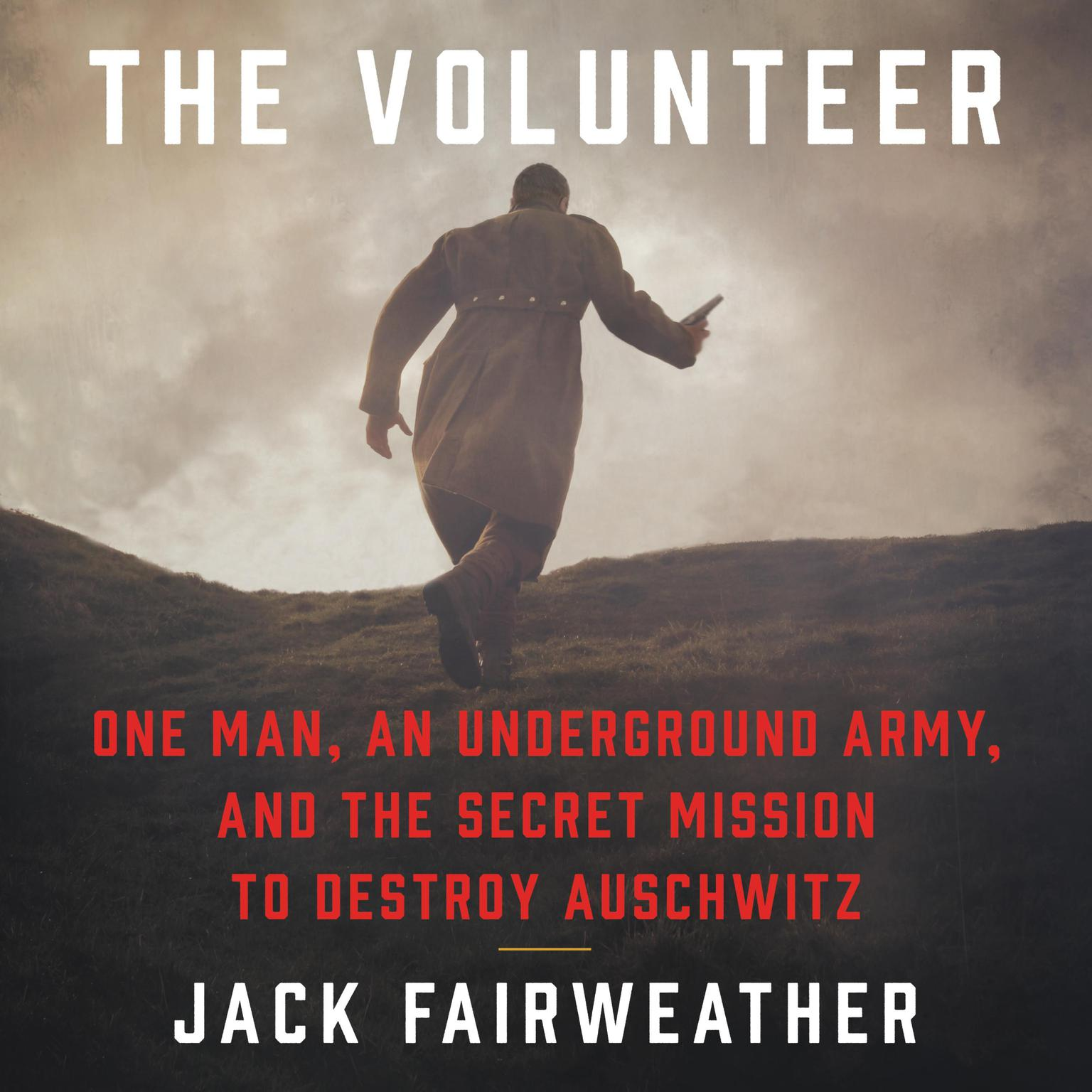 Printable The Volunteer: One Man, an Underground Army, and the Secret Mission to Destroy Auschwitz Audiobook Cover Art