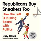 Republicans Buy Sneakers Too: How the Left Is Ruining Sports with Politics Audiobook, by Author Info Added Soon