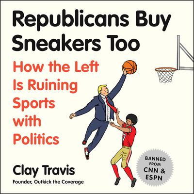 Republicans Buy Sneakers Too: How the Left Is Ruining Sports with Politics Audiobook, by Clay Travis