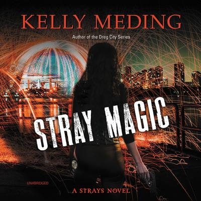 Stray Magic: A Strays Novel Audiobook, by Kelly Meding