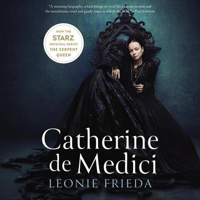Catherine de Medici: Renaissance Queen of France Audiobook, by Leonie Frieda