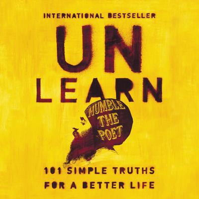 Unlearn: 101 Simple Truths for a Better Life Audiobook, by Humble the Poet