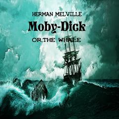 Moby Dick: Or, the Whale Audiobook, by Herman Melville
