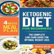 Ketogenic Diet for Beginners: The Complete Low-Carb Guide for Optimal Weight Loss. 4-Weeks Keto Meal Plan Audiobook, by Charles Kelso