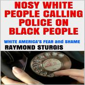 Nosy White People Calling the Police on Black People: White America's Fear and Shame Audiobook, by Raymond Sturgis