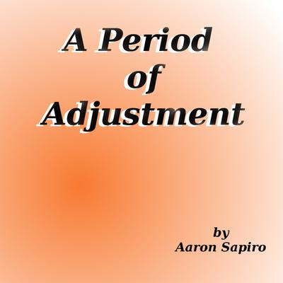 A Period of Adjustment Audiobook, by Aaron Sapiro