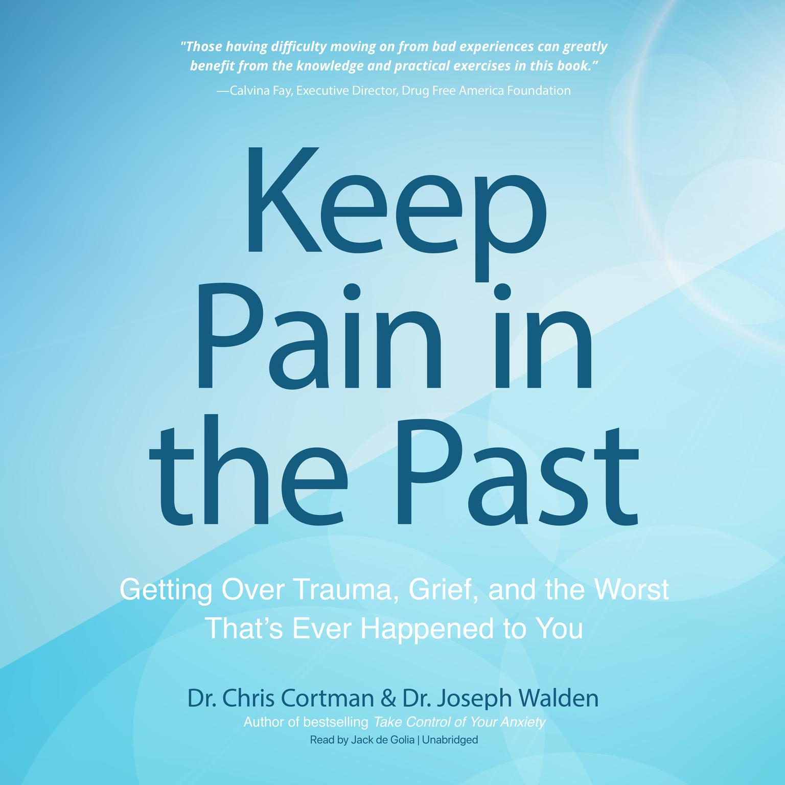 Printable Keep Pain in the Past: Getting Over Trauma, Grief, and the Worst That's Ever Happened to You Audiobook Cover Art