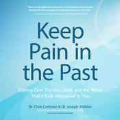 Keep Pain in the Past: Getting Over Trauma, Grief, and the Worst That's Ever Happened to You Audiobook, by Chris Cortman