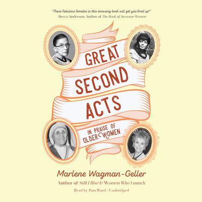 Great Second Acts: In Praise of Older Women Audiobook, by Marlene Wagman-Geller