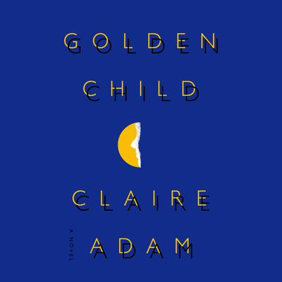Golden Child: A Novel Audiobook, by Claire Adam