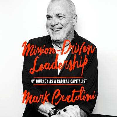Mission-Driven Leadership: My Journey as a Radical Capitalist Audiobook, by Mark Bertolini