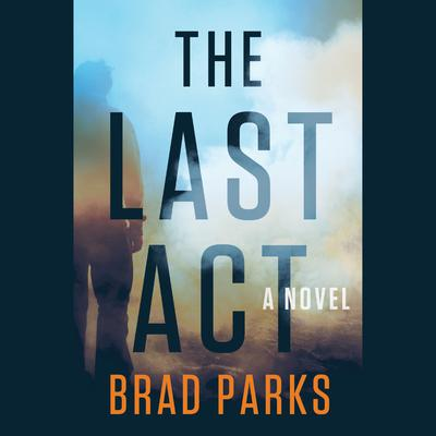 The Last Act: A Novel Audiobook, by Brad Parks