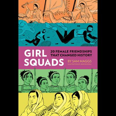 Girl Squads : 20 Female Friendships That Changed History Audiobook, by Sam Maggs