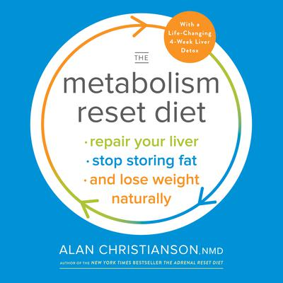 The Metabolism Reset Diet: Repair Your Liver, Stop Storing Fat, and Lose Weight Naturally Audiobook, by Alan Christianson