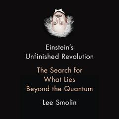 Einsteins Unfinished Revolution: The Search for What Lies Beyond the Quantum Audiobook, by Lee Smolin