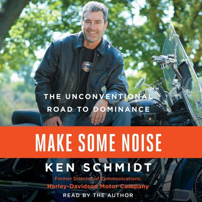 Make Some Noise: The Unconventional Road to Dominance Audiobook, by Ken Schmidt