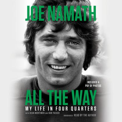 All the Way: My Life in Four Quarters Audiobook, by Joe Namath