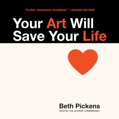 Your Art Will Save Your Life Audiobook, by Beth Pickens