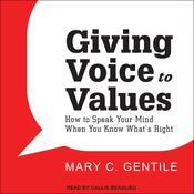 Giving Voice to Values: How to Speak Your Mind When You Know Whats Right Audiobook, by Author Info Added Soon|