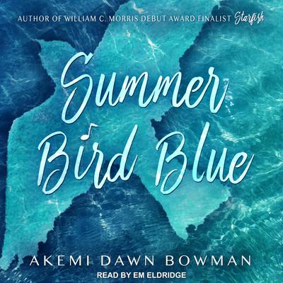Summer Bird Blue Audiobook, by Akemi Dawn Bowman