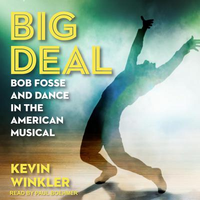 Big Deal: Bob Fosse and Dance in the American Musical Audiobook, by Author Info Added Soon