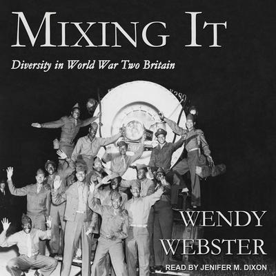 Mixing It: Diversity in World War Two Britain Audiobook, by Wendy Webster