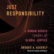 Just Responsibility: A Human Rights Theory of Global Justice Audiobook, by Author Info Added Soon