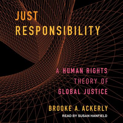 Just Responsibility: A Human Rights Theory of Global Justice Audiobook, by Brooke A. Ackerly