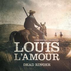 Dead Ringer: A Western Trio Audiobook, by Louis L'Amour