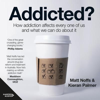 Addicted?: How Addiction Affects Every One of Us and What We Can Do About It Audiobook, by Kieran Palmer