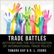 Trade Battles: Activism and the Politicization of International Trade Policy Audiobook, by Author Info Added Soon