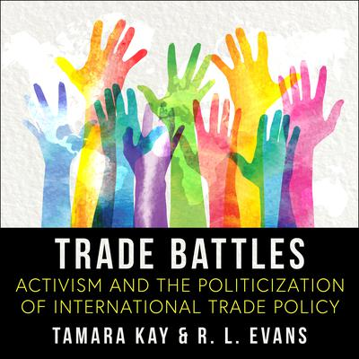 Trade Battles: Activism and the Politicization of International Trade Policy Audiobook, by R.L. Evans
