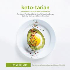 Ketotarian: The (Mostly) Plant-Based Plan to Burn Fat, Boost Your Energy, Crush Your Cravings, and Calm Inflammation Audiobook, by Will Cole