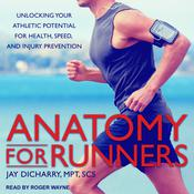 Anatomy for Runners: Unlocking Your Athletic Potential for Health, Speed, and Injury Prevention Audiobook, by Author Info Added Soon|