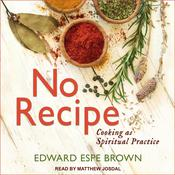 No Recipe: Cooking as Spiritual Practice Audiobook, by Author Info Added Soon|
