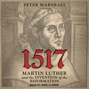1517: Martin Luther and the Invention of the Reformation Audiobook, by Peter Marshall