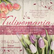 Tulipomania: The Story of the World's Most Coveted Flower & the Extraordinary Passions It Aroused Audiobook, by Mike Dash