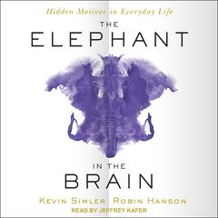 The Elephant in the Brain: Hidden Motives in Everyday Life Audiobook, by Kevin Simler, Robin Hanson