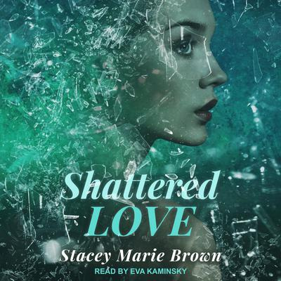 Shattered Love Audiobook, by Stacey Marie Brown
