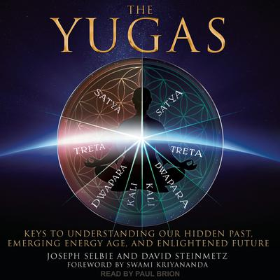 The Yugas: Keys to Understanding Our Hidden Past, Emerging Energy Age and Enlightened Future Audiobook, by Joseph Selbie
