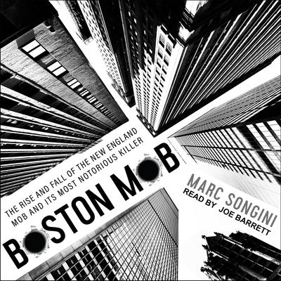 Boston Mob: The Rise and Fall of the New England Mob and Its Most Notorious Killer Audiobook, by Marc Songini