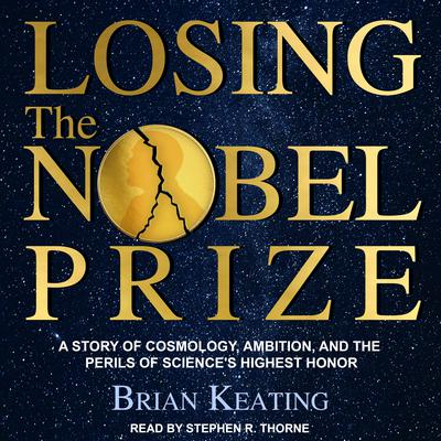 Losing the Nobel Prize: A Story of Cosmology, Ambition, and the Perils of Sciences Highest Honor Audiobook, by