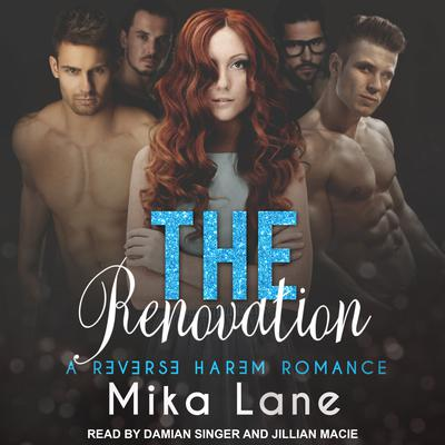 The Renovation: A Reverse Harem Romance Audiobook, by Mika Lane