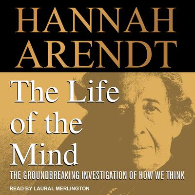 The Life of the Mind Audiobook, by Hannah Arendt